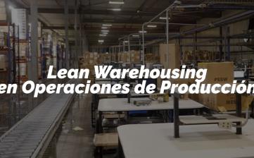 Lean Warehousing en Operaciones de Producción